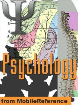 Psychology Study Guide : Neuropsychology, Sensory Systems, Perception, Learning and Memory, Thinking, Language, Intelligence, Development, Personality, Mind, Social & Abnormal Psychology, Psychoactive Drugs