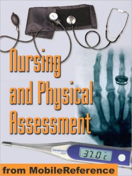 Nursing and Physical Assessment Study Guide : Detailed coverage of physical exam, assessment techniques, assessment scales, blood tests, and more