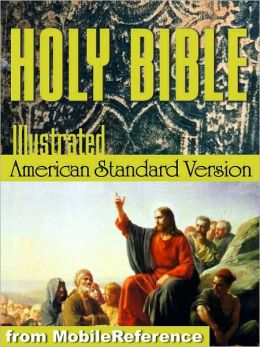 The Holy Bible (American Standard Version, ASV): The Old & New Testaments with illustrations by Gustave Dore, Glossary , and Suggested Reading lists with links to text