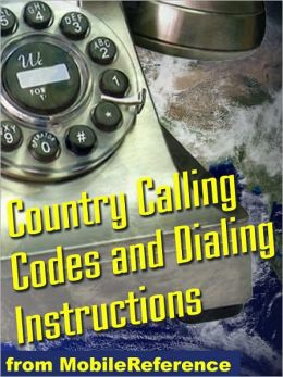 Country Calling Codes: Dialing Instructions, and Worldwide Emergency Phone Numbers
