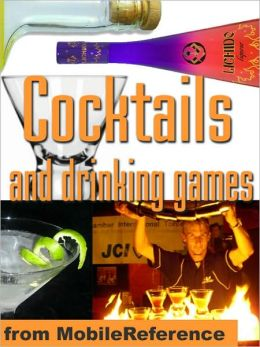 Cocktails and drinking games : Complete guide to bartending with over 500 cocktail recipes. Alcoholic beverages history, culture, and drinking styles. Over 100 drinking games and variations.
