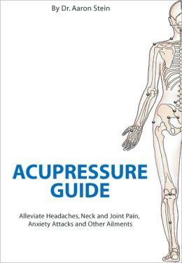Acupressure Guide: Alleviate Headaches, Neck and Joint Pain, Anxiety Attacks and Other Ailments (Print ISBN 1420812351)