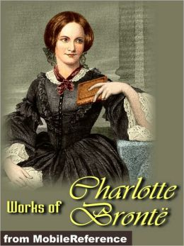 Works of Charlotte Bronte: Jane Eyre, The Professor, Shirley, Villette, Poems & more.