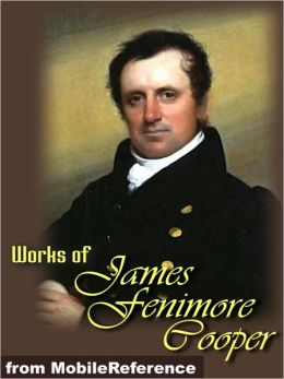 Works of James Fenimore Cooper: (35 Works). Includes The Last of the Mohicans, Homeward Bound, Autobiography of a Pocket-Handkerchief and more