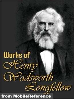Works of Henry Wadsworth Longfellow: (100+ works) Includes The Song of Hiawatha, Evangeline, Translation of Dante's The Divine Comedy, and more.