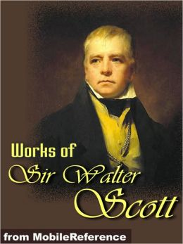 Works of Sir Walter Scott: (150+ Works) The Waverley Novels, Tales of My Landlord, Tales from Benedictine Sources & more.