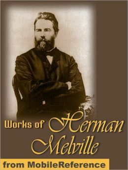 Works of Herman Melville: (100+ Works) Includes Moby Dick, Omoo, Billy Budd, Sailor, The Piazza Tales and more