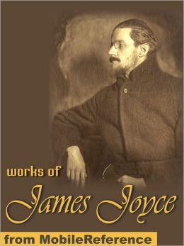 Works of James Joyce: Ulysses, A Portrait of the Artist as a Young Man, Dubliners, Exiles & Chamber Music