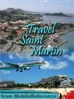 Travel St. Martin and St. Maarten: illustrated guide and maps.