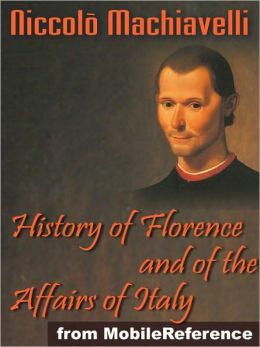 History of Florence and of the Affairs of Italy or Florentine Histories