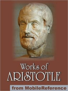 Works of Aristotle: Includes Politics, Categories, Metaphysics, Physics, The Poetics, Athenian Constitution and more.