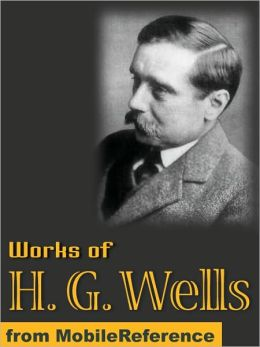Works of Herbert George Wells: (80+ Works) The Time Machine, The Invisible Man, The Island of Dr Moreau, The War of the Worlds, When the Sleeper Wakes, In the Days of the Comet & more