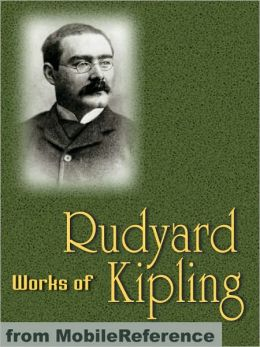 Works of Rudyard Kipling: The Jungle Book, Just So Stories, Puck of Pook's Hill, Kim, Mandalay, Gunga Din, If--, Ulster, Indian Tales & more
