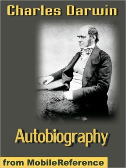 Autobiography of Charles Darwin : Edited by his Son Francis Darwin