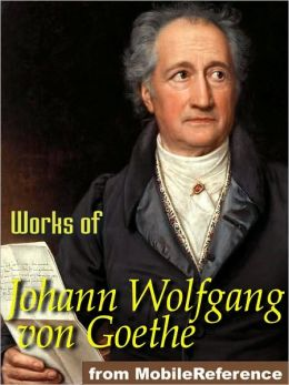 Works of Johann Wolfgang von Goethe: Faust, Egmont, The Sorrows of Young Werther poems & more.