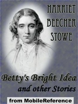 Betty's Bright Idea and other Stories: also includes Deacon Pitkin's Farm; and the First Christmas of New England