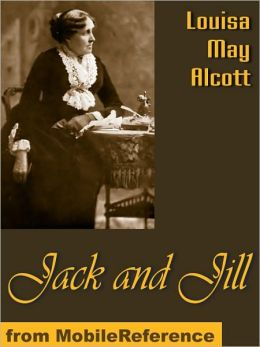 Jack And Jill A Village Story By Louisa May Alcott