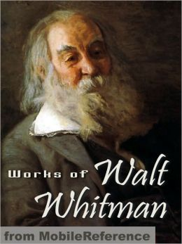 Works of Walt Whitman: Including Leaves of Grass, Specimen Days, Drum Taps & more