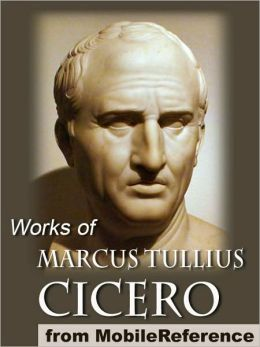 Works of Marcus Tullius Cicero: Includes On Moral Duties (De Officiis), Academica, Complete Orations, and more.