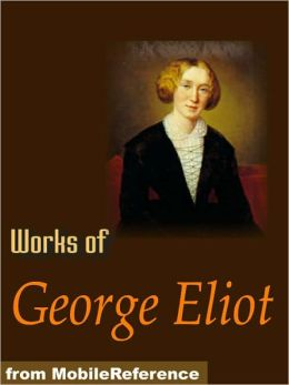 Works of George Eliot: The Mill on the Floss, Daniel Deronda, Adam Bede, Middlemarch, poems & more