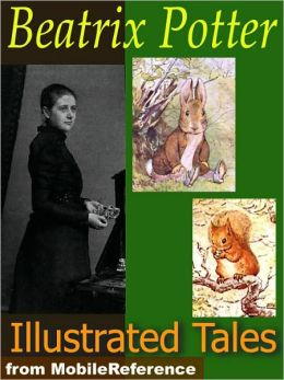 Beatrix Potter Tales. ILLUSTRATED : The Tale of Peter Rabbit, The Tailor of Gloucester, The Tale of Benjamin Bunny, The Tale of Tom Kitten & more. 19 tales & Cecily Parsley's Nursery Rhymes