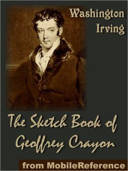The Sketch-Book of Geoffrey Crayon : (32 stories, includes The Legend of Sleepy Hollow, Little Britain and Rip Van Winkle)