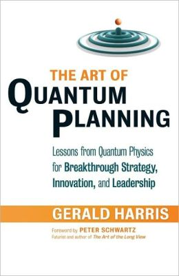 The Art of Quantum Planning: Lessons from Quantum Physics for Breakthrough Strategy, Innovation, and Leadership