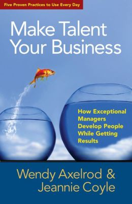 Make Talent Your Business: How Exceptional Managers Develop People While Getting Results