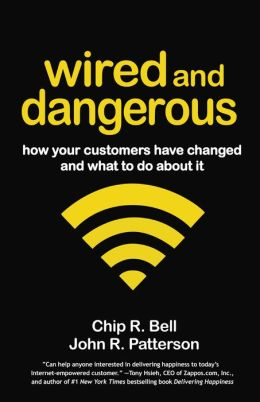 Wired and Dangerous: How Your Customers Have Changed and What to Do About It