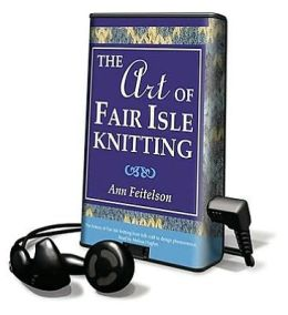 The Art of Fair Isle Knitting [With Headphones]