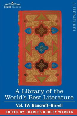 A Library Of The World's Best Literature - Ancient And Modern - Vol. Iv (Forty-Five Volumes); Bancroft - Birrell
