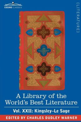A Library Of The World's Best Literature - Ancient And Modern - Vol.Xxii (Forty-Five Volumes); Kingsley-Le Sage