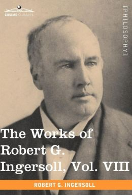 The Works Of Robert G. Ingersoll, Vol. Viii (In 12 Volumes)