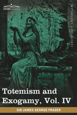 Totemism And Exogamy, Vol. Iv (In Four Volumes)