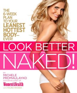 Look Better Naked: The 6-Week Plan to Your Leanest, Hottest Body-Ever!