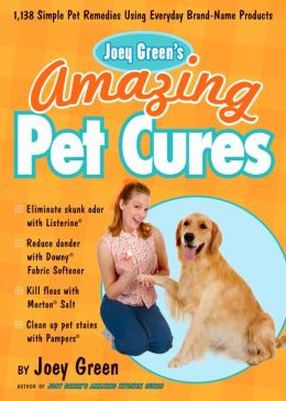 Joey Green's Amazing Pet Cures: 1,130 Simple Pet Remedies Using Brand-Name Products
