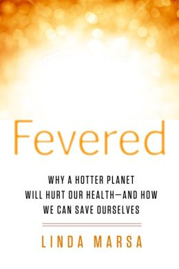 Fevered: Why a Hotter Planet Will Hurt Our Health -- and how we can save ourselves