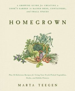 HomeGrown: A Growing Guide for Creating a Cook's Garden