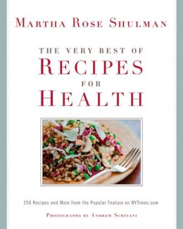The Very Best of Recipes for Health: 250 Recipes and More from the Popular Feature on NYTimes. Com