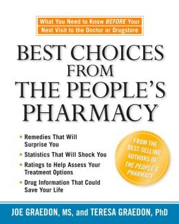 Best Choices from the People's Pharmacy: What You Need to Know Before Your Next Visit to the Doctor or Drugstore