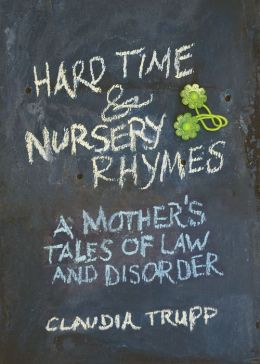 Hard Time & Nursery Rhymes: A Mother's Tales of Law and Disorder