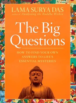 The Big Questions: How to Find Your Own Answers to Life's Essential Mysteries