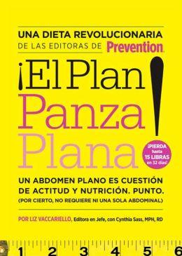 El plan panza plana!: Un abdomen plano es cuestion de actitud y nutricion. punto. (Por cierto, no requiere ni un solo abdominal) (Flat Belly Diet!)