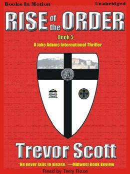 Rise of the Order: Jake Adams International Thriller Series, Book 5