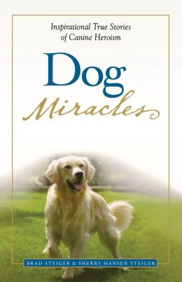 Dog Miracles: Inspirational True Stories of Canine Heroism