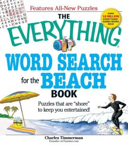 The Everything Word Search for the Beach Book: Puzzles that are ?shore? to keep you entertained!