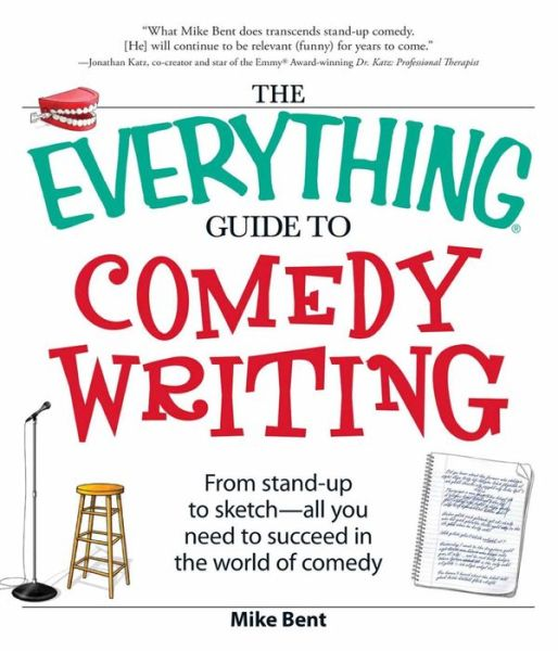 The Everything Guide to Comedy Writing: From stand-up to sketch - all you need to succeed in the world of comedy