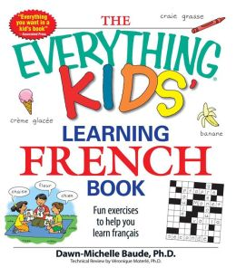 Everything Kids' Learning French Book: Fun exercises to help you learn francais