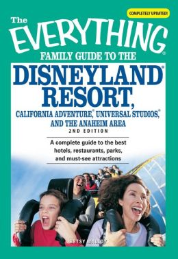 Everything Family Guide to the Disneyland Resort, California Adventure, Universal Studios, and the Anaheim Area: A complete guide to the best hotels, restaurants, parks, and must-see attractions