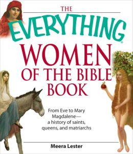 Everything Women of the Bible Book: From Eve to Mary Magdalene--a history of saints, queens, and matriarchs